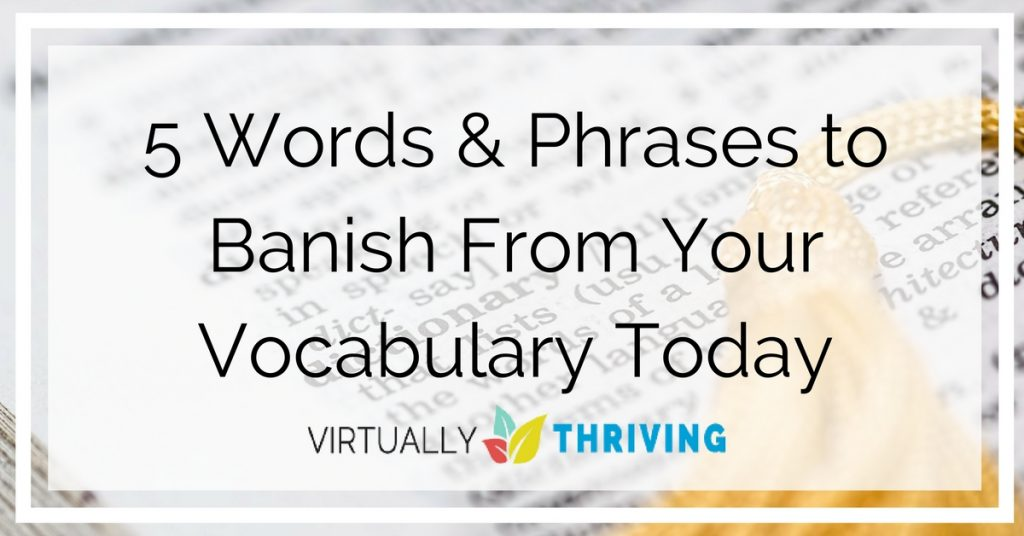 5 Words & Phrases to Banish From Your Vocabulary Today