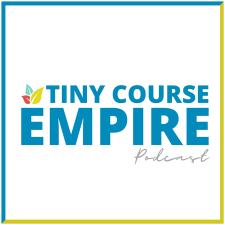 Tiny Course Empire Podcast